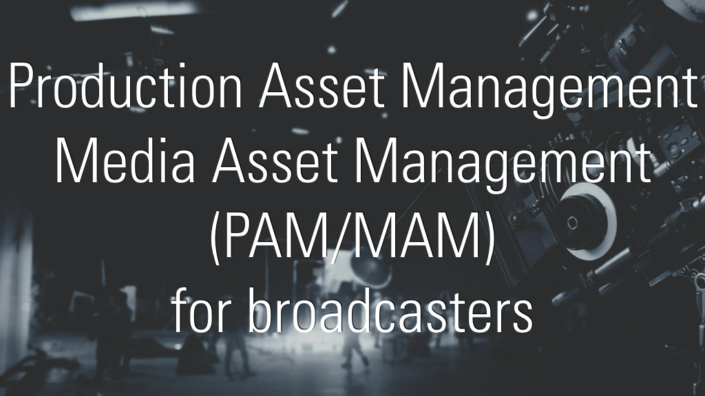 PAM/MAM for broadcasters